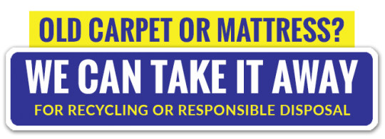Responsible disposal of all old carpet and mattresses